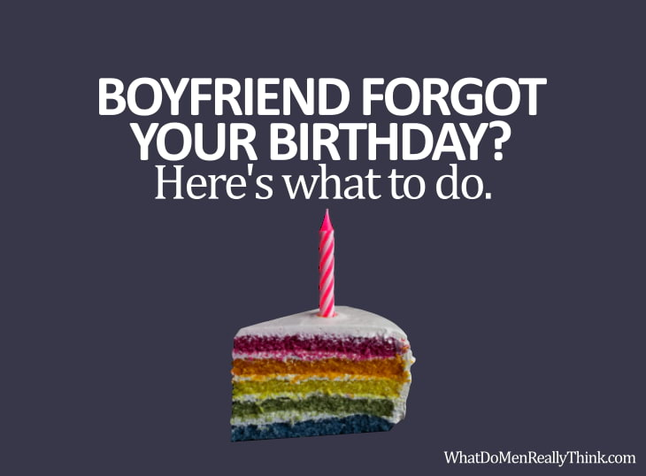 What To Do If My Boyfriend Forgot Birthday Men Really Think