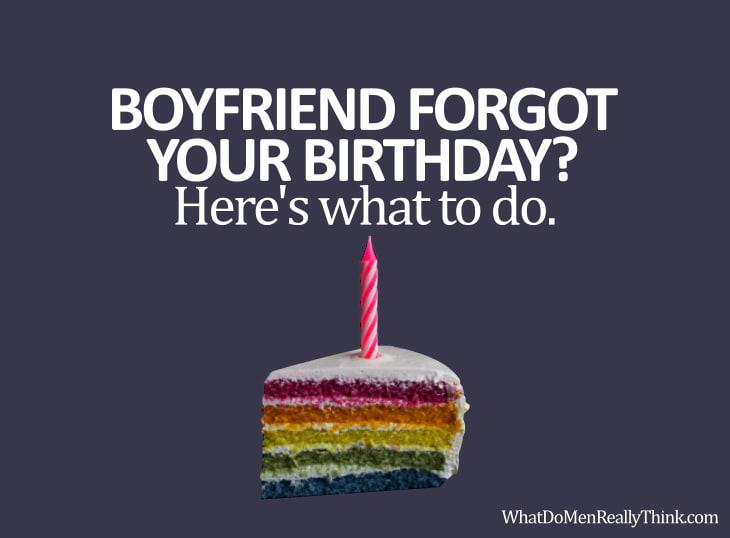 What To Do If My Boyfriend Forgot My Birthday? – What Do Men