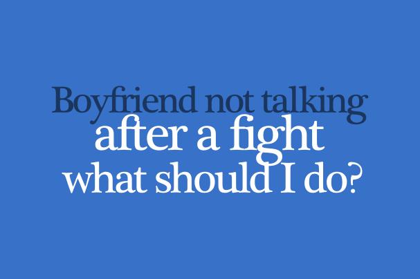 Boyfriend Not Talking After A Fight Whatdomenreallythink Com
