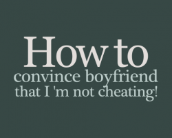 convince-bf-not-cheating-img-005