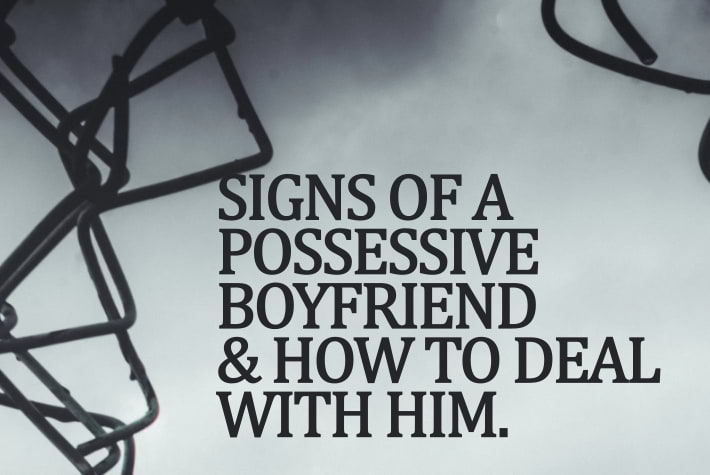 watch for signs of possessiveness